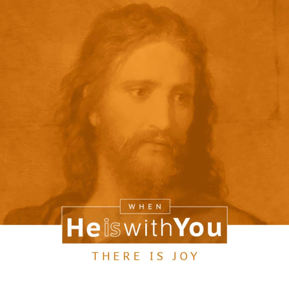 When He is with you there is joy