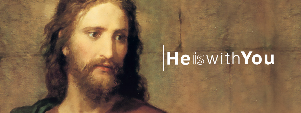 Jesus Christ - He is with you.