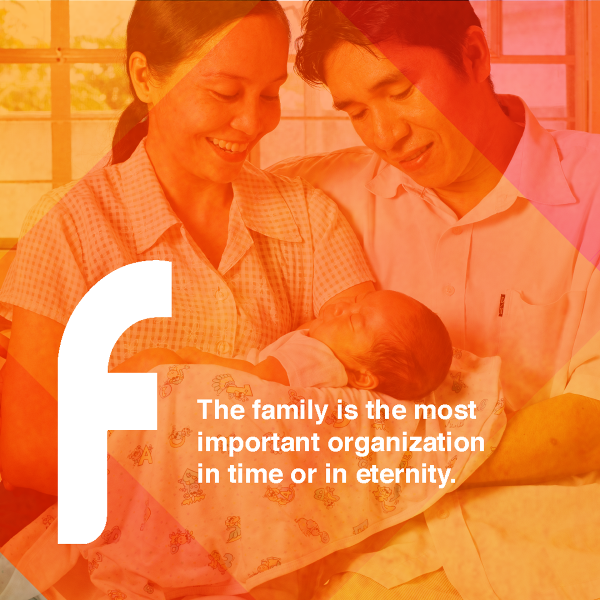 The family is the most important organization in time or in eternity.
