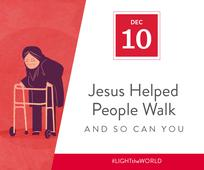 Dec 10 - Jesus Helped People to Walk and So Can You