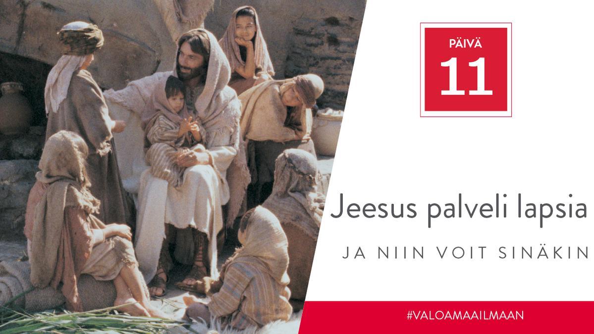 PÄIVÄ 11 - Jeesus palveli lapsia, ja niin voit sinäkin