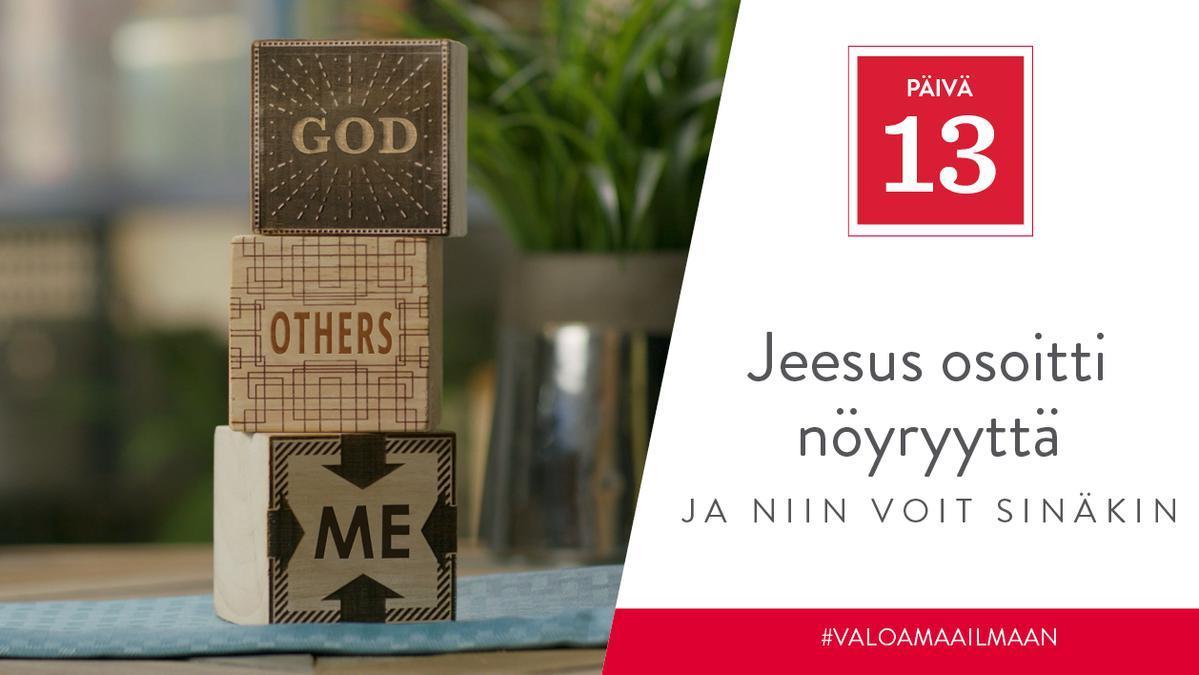 PÄIVÄ 13 - Jeesus osoitti nöyryyttä, ja niin voit sinäkin
