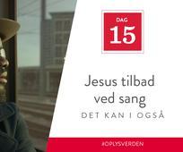 Dag 15 - Jesus tilbad ved sang, det kan I også