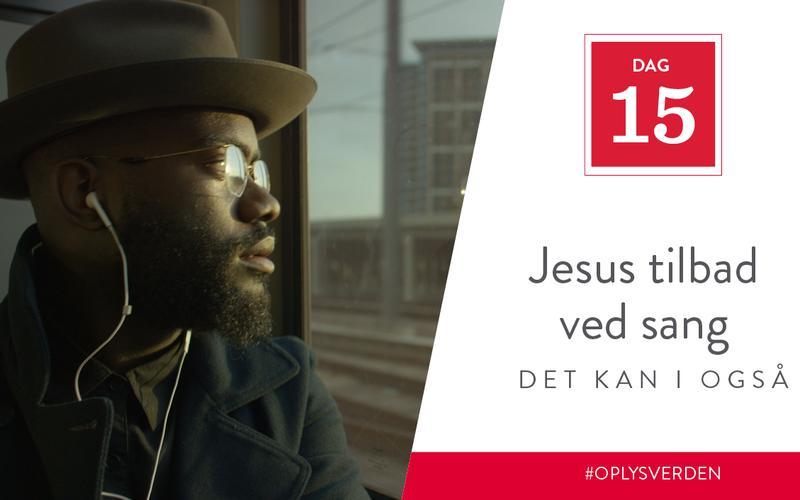 Jesus tilbad ved sang, det kan I også