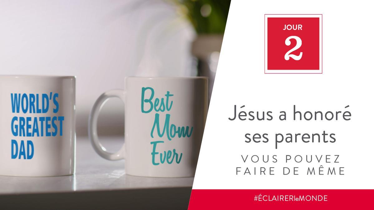 Jour 2 - Jésus a honoré ses parents, vous pouvez faire de même