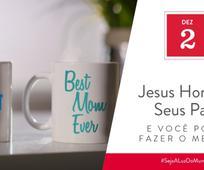 Dez 2 - Jesus Honrou Seus Pais e Você Pode Fazer o Mesmo