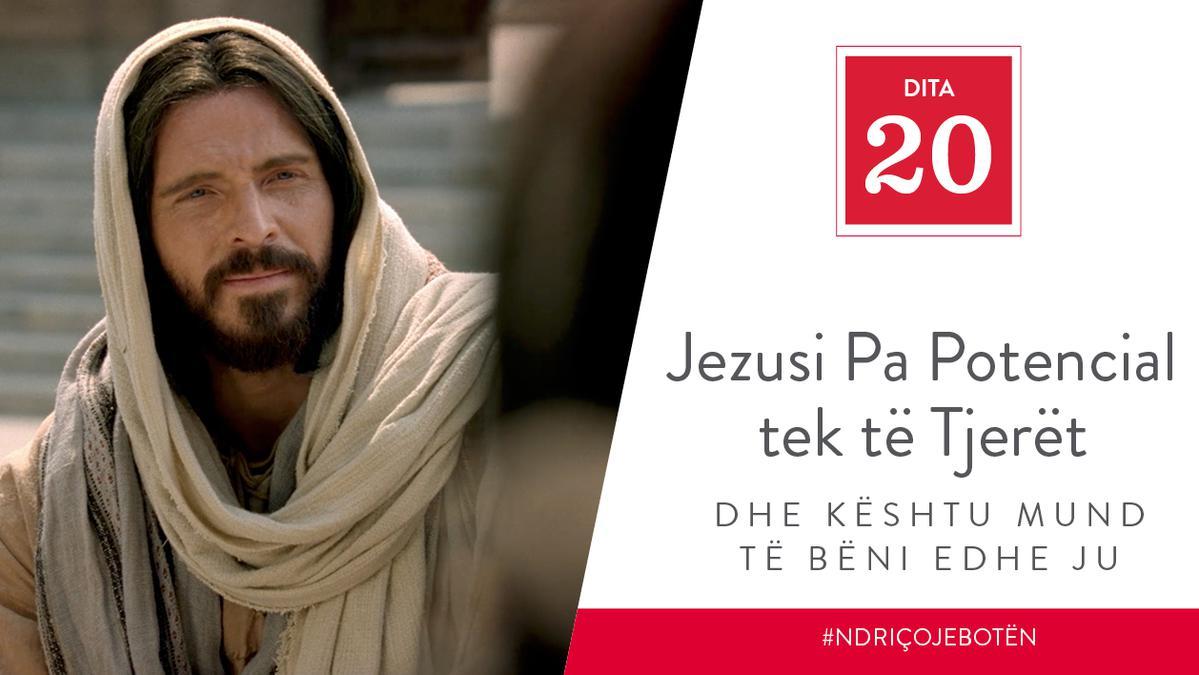 Dita 20 - Jezusi Pa Potencial tek të Tjerët dhe Kështu Mund të Bëni edhe Ju