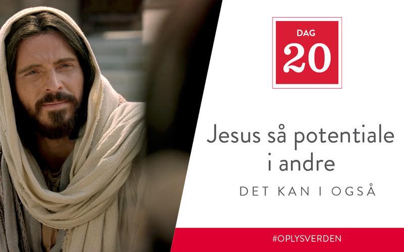 Jesus så potentiale i andre, det kan I også