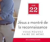 Jour 22 - Jésus a montré de la reconnaissance, vous pouvez faire de même