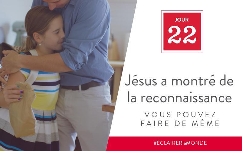 Jésus a montré de la reconnaissance, vous pouvez faire de même