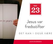 Dag 23 - Jesus var fredsstifter, det kan I også være