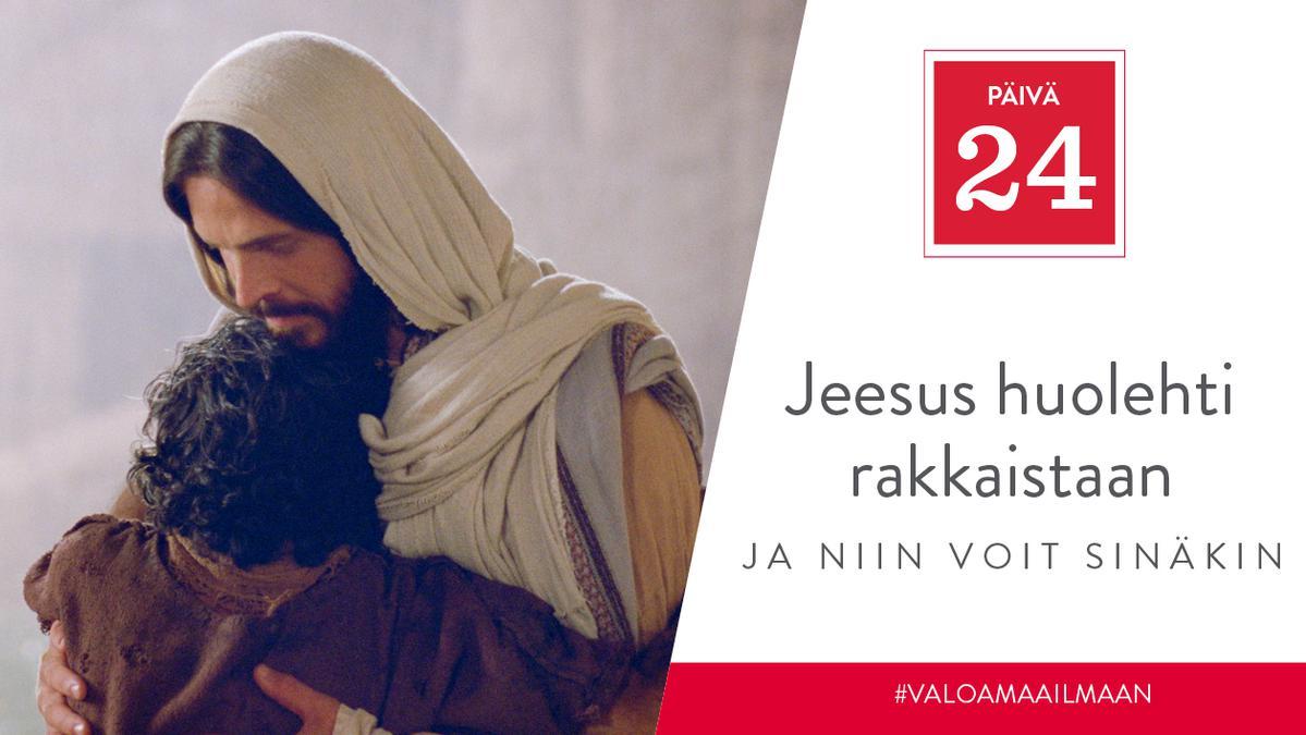 PÄIVÄ 24 - Jeesus huolehti rakkaistaan, ja niin voit sinäkin
