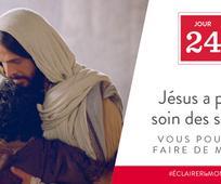 Jour 24 - Jésus a pris soin des siens, vous pouvez faire de même