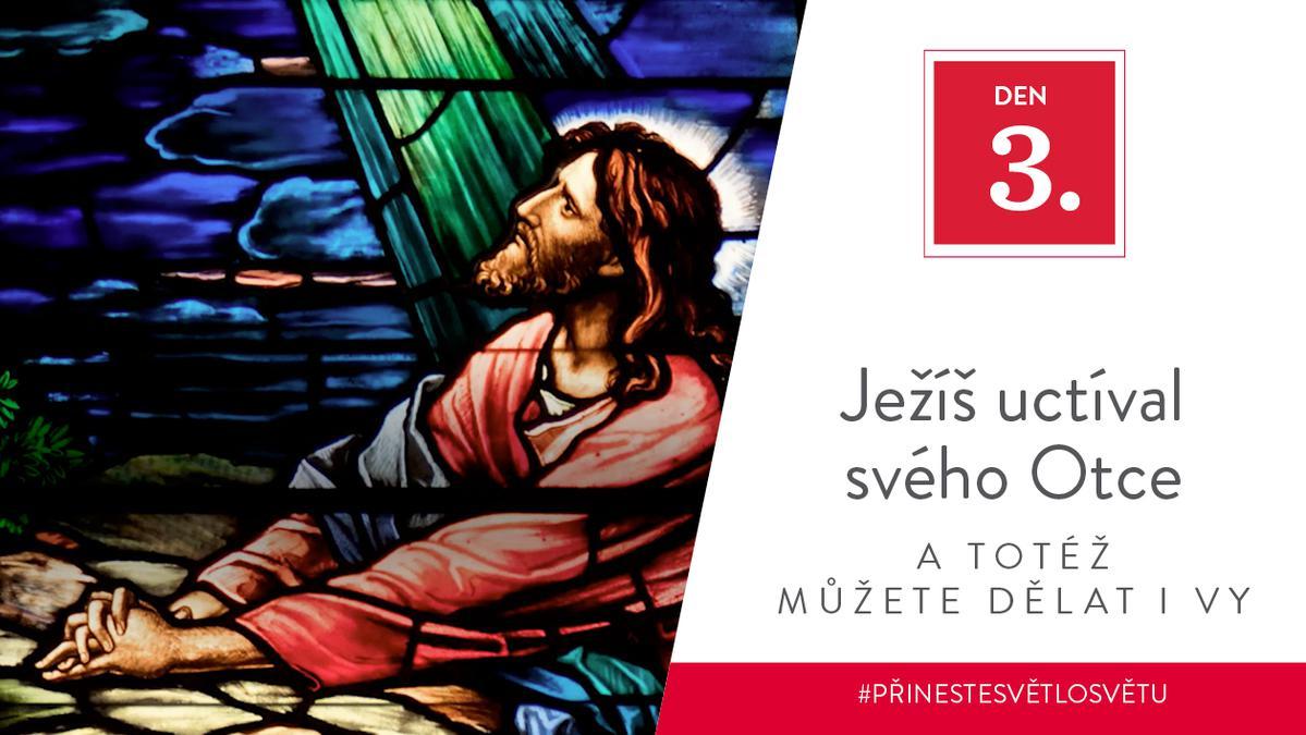 Den 3 - Ježíš uctíval svého Otce a totéž můžete dělat i vy