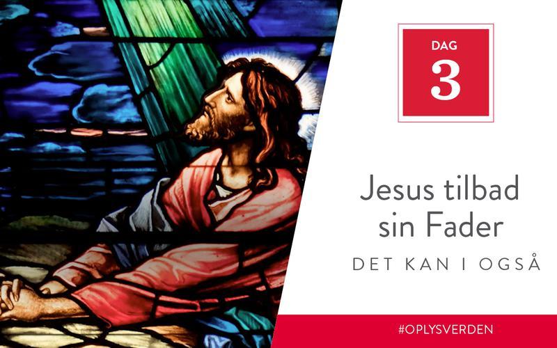 Jesus tilbad sin Fader, det kan I også