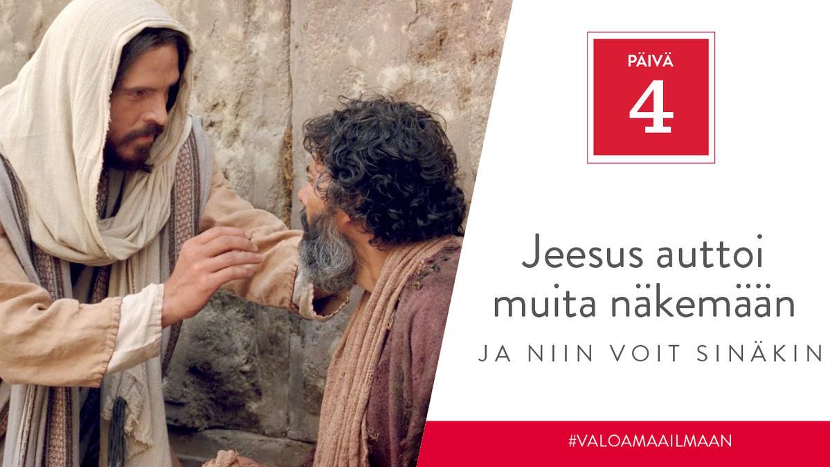 Päivä 4 - Jeesus auttoi muita näkemään, ja niin voit sinäkin