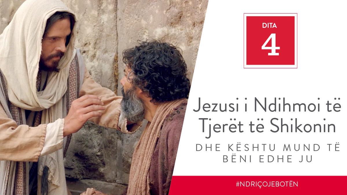 Dita 4 - Jezusi i Ndihmoi të Tjerët të Shikonin dhe Kështu Mund të Bëni edhe Ju