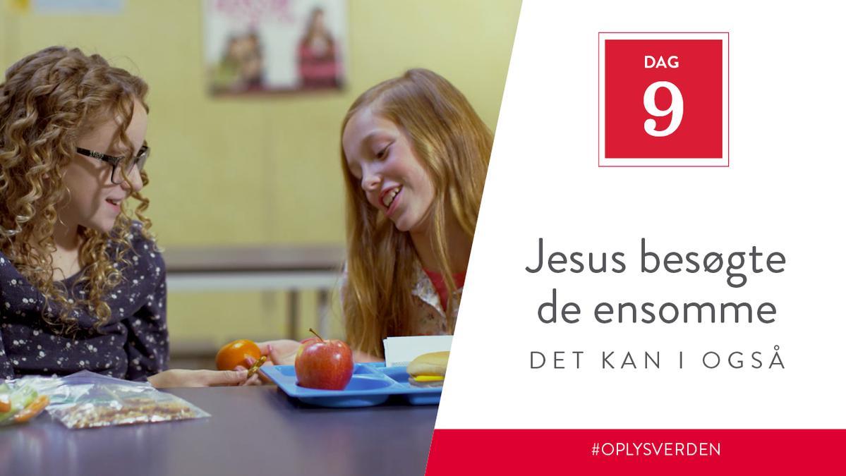 Dag 9 - Jesus besøgte de ensomme, det kan I også