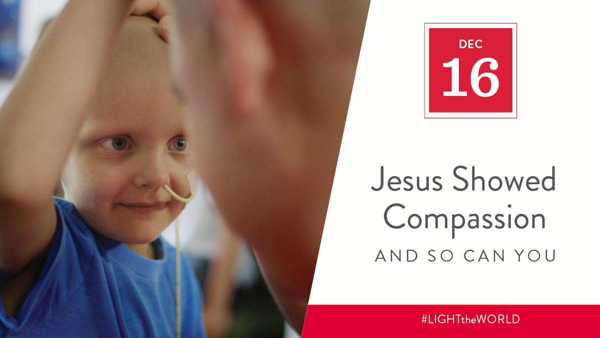Dec 16 - Jesus Showed Compassion and So Can You