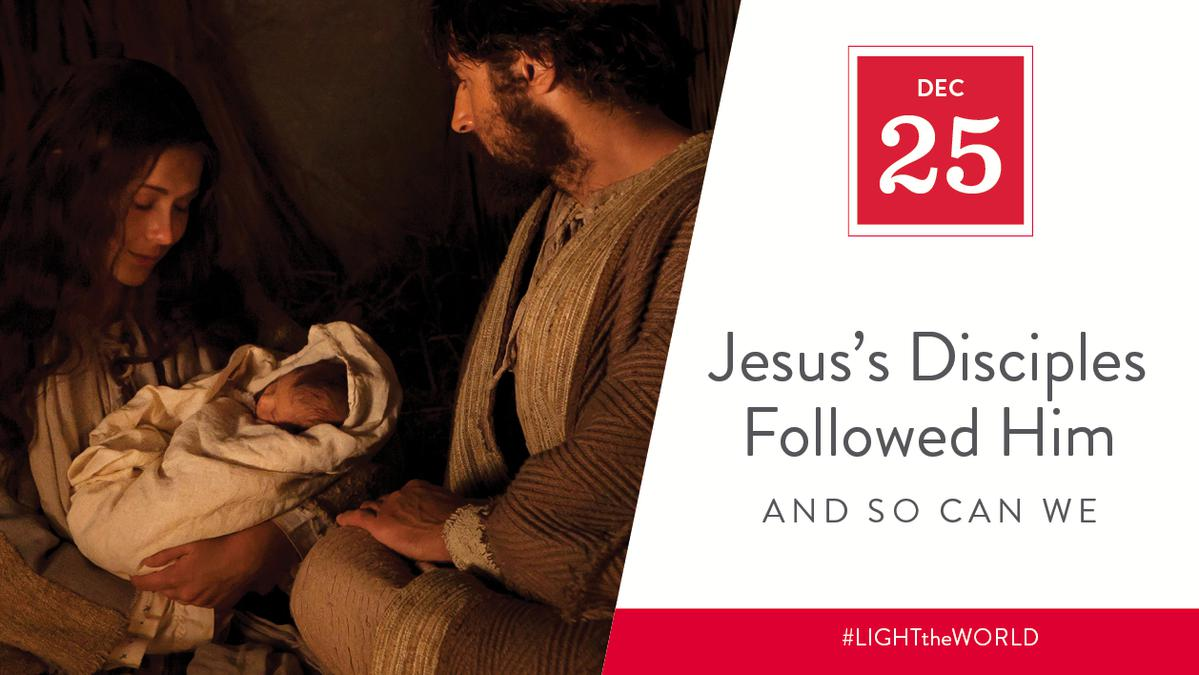 Dec 25 - Jesus's Disciples Followed Him and So Can We