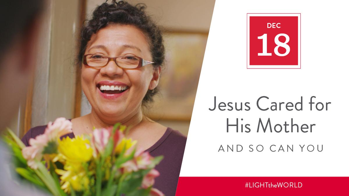 Dec 18 - Jesus Cared for His Mother and So Can You