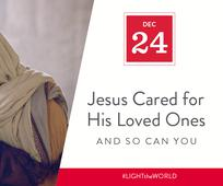 Dec 24 - Jesus Cared For His Loved Ones and So Can You