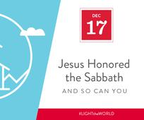 Dec 17 - Jesus Honored the Sabbath and So Can You