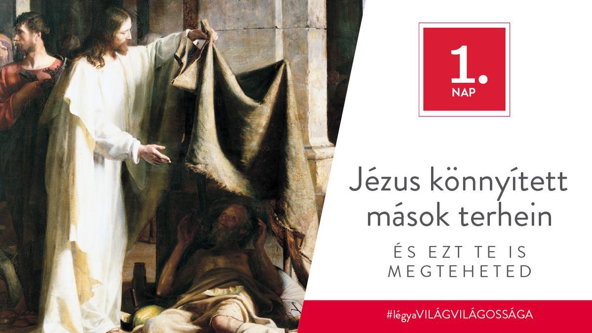 December 1. - Jézus könnyített mások terhein, és ezt te is megteheted