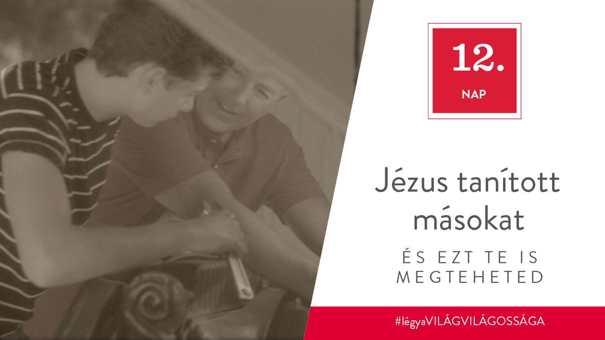 December 12. - Jézus tanított másokat, és ezt te is megteheted