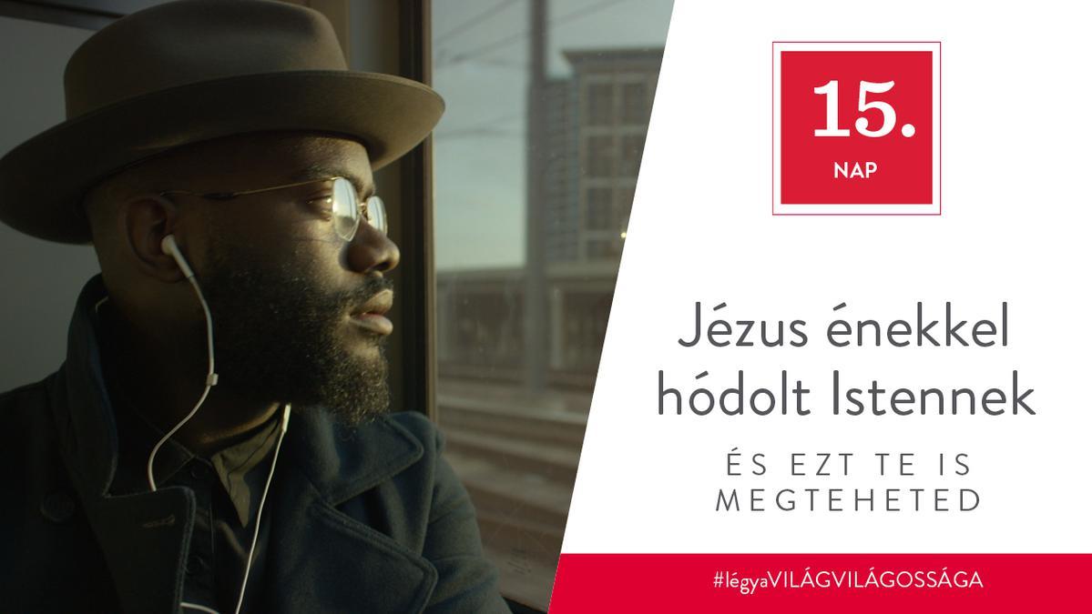 December 15. – Jézus énekkel hódolt Istennek, és ezt te is megteheted