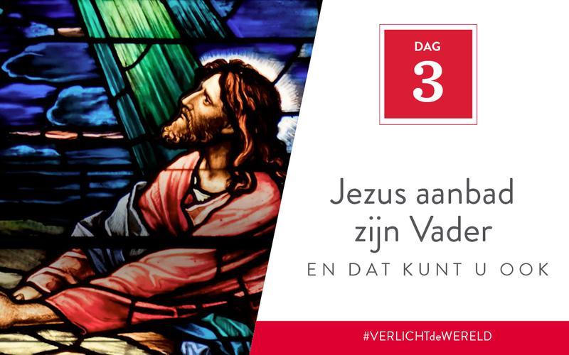 Jezus aanbad zijn Vader en dat kunt u ook