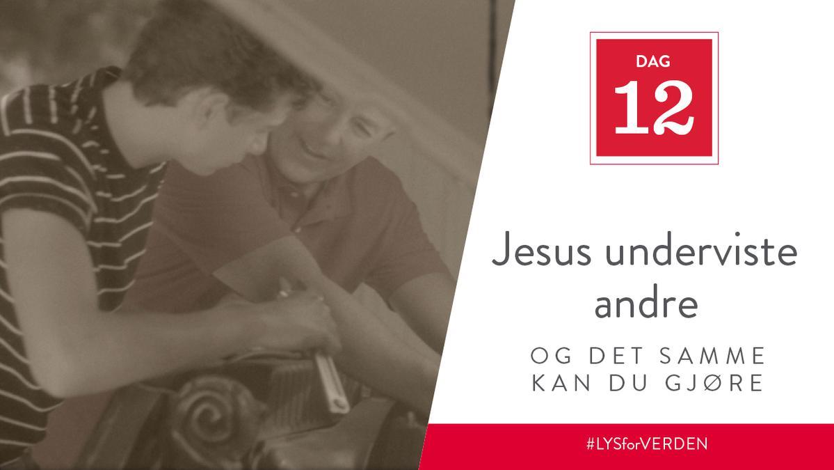 Jesus underviste andre, og det samme kan du gjøre