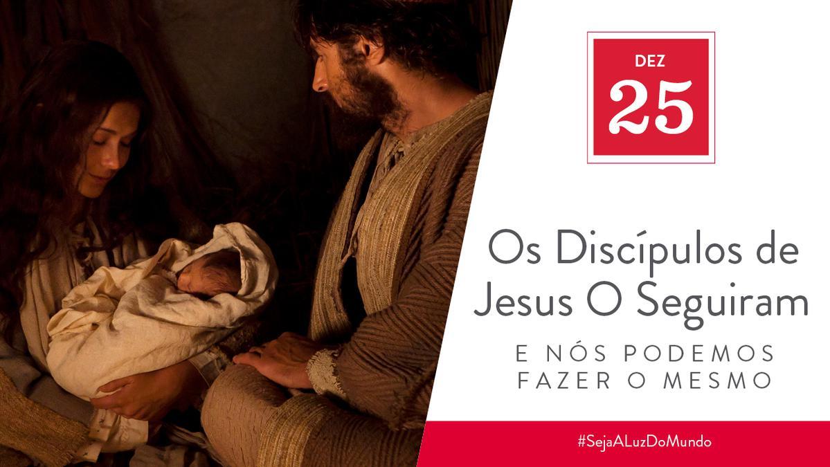 Dez 25 - Os Discípulos de Jesus O Seguiram e Nós Podemos Fazer o Mesmo