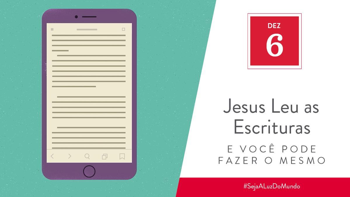 Dez 6 - Jesus Leu as Escrituras e Você Pode Fazer o Mesmo