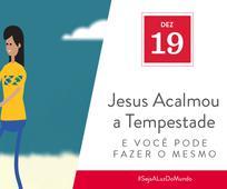 Dez 19 - Jesus Acalmou a Tempestade e Você Pode Fazer o Mesmo
