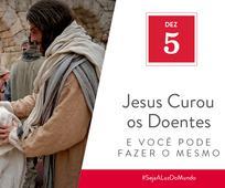 Dez 5 - Jesus Curou os Doentes e Você Pode Fazer o Mesmo