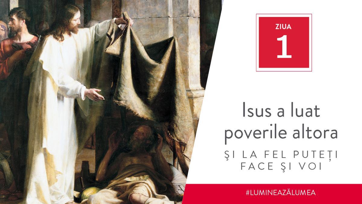 Ziua 1 - Isus a luat poverile altora şi la fel puteţi face şi voi