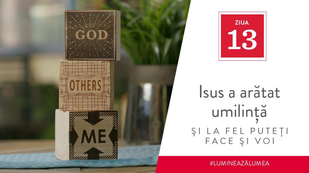 Ziua 13 - Isus a arătat umilinţă şi la fel puteţi face şi voi