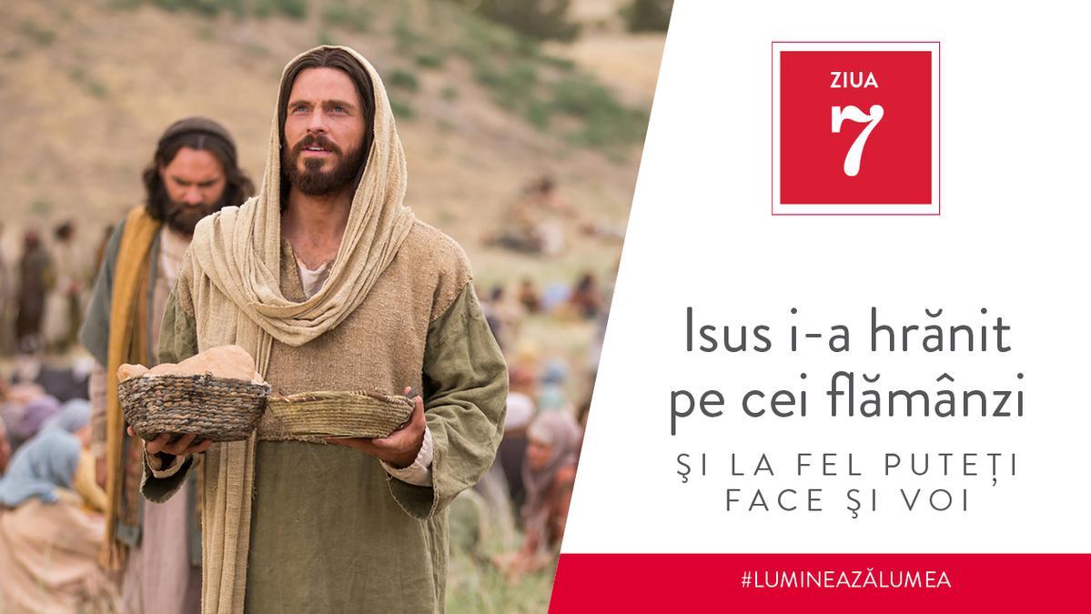 Ziua 7 - Isus i-a hrănit pe cei flămânzi şi la fel puteţi face şi voi