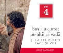 Ziua 4 - Isus i-a ajutat pe alţii să vadă şi la fel puteţi face şi voi