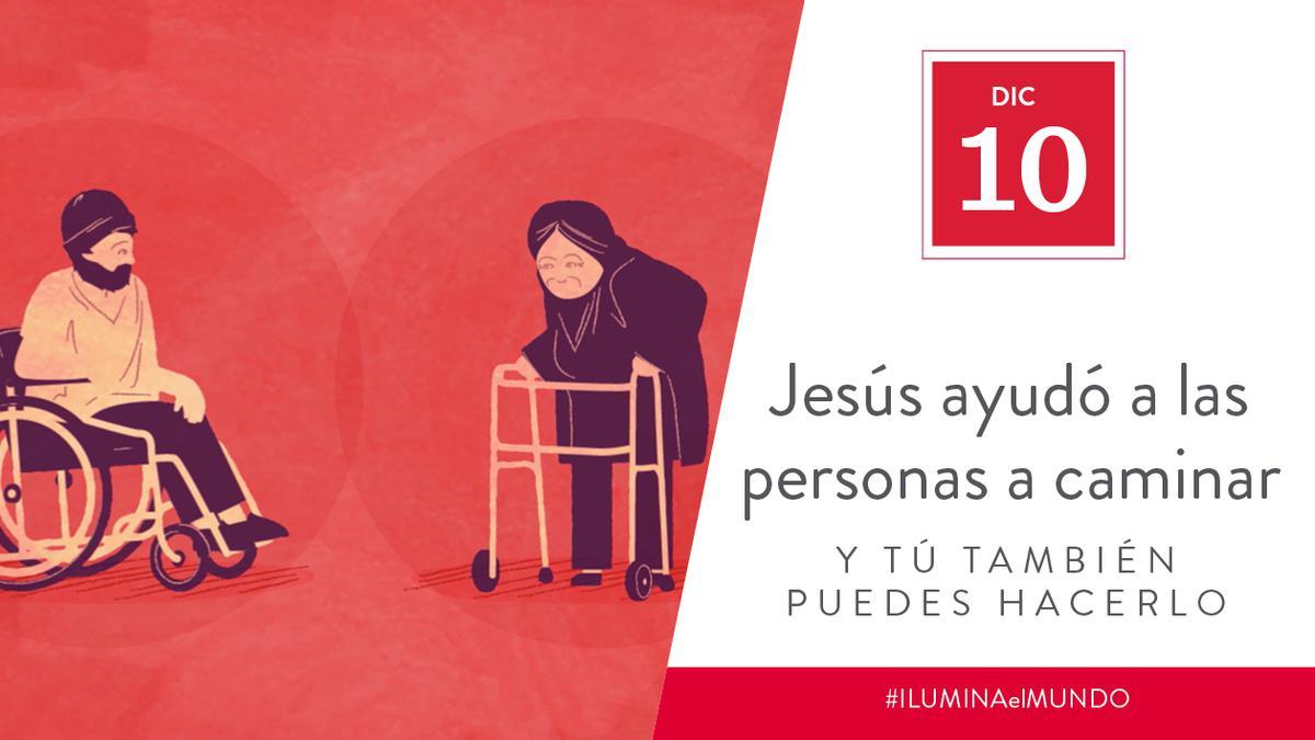 Dic 10 - Jesús ayudó a las personas a caminar y tú también puedes hacerlo