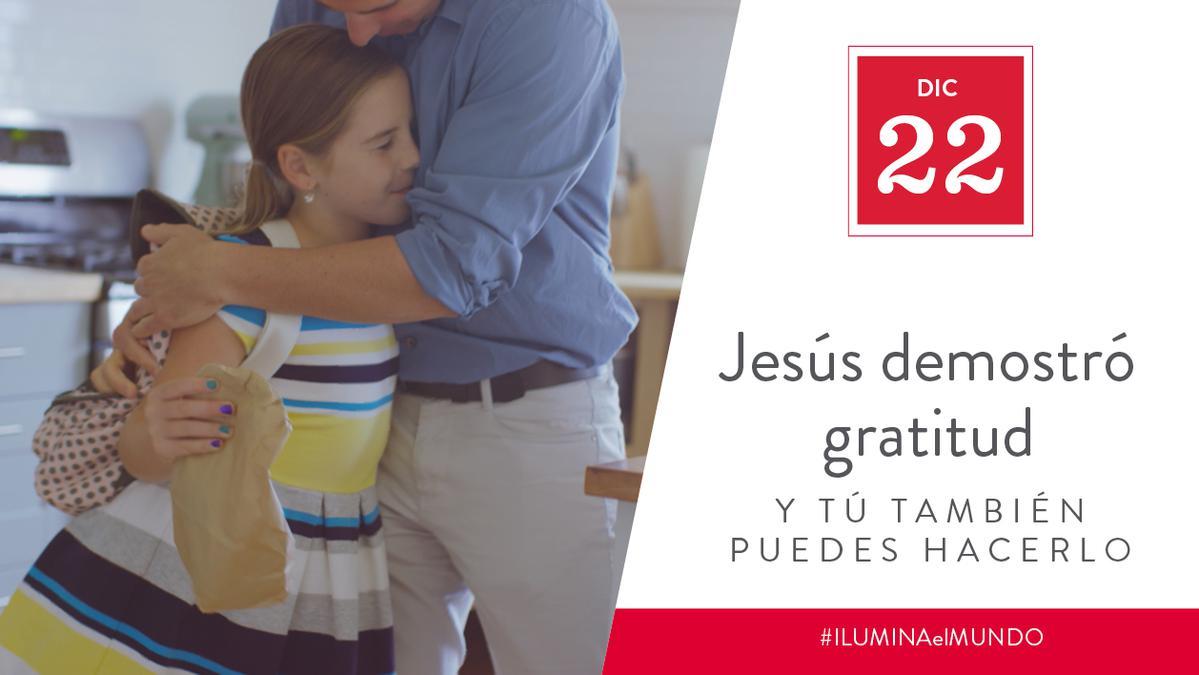 Dic 22 - Jesús demostró gratitud y tú también puedes hacerlo