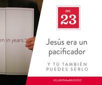 Dic 23 - Jesús era un pacificador y tú también puedes serlo
