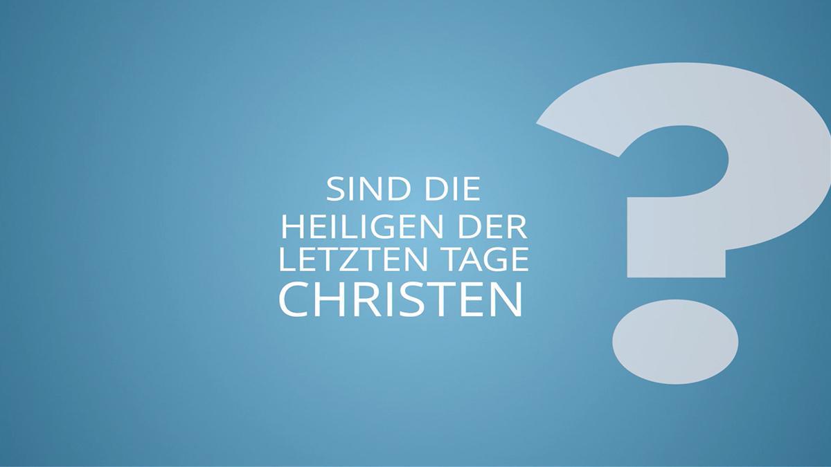 Sind die Heiligen der Letzten Tage Christen?