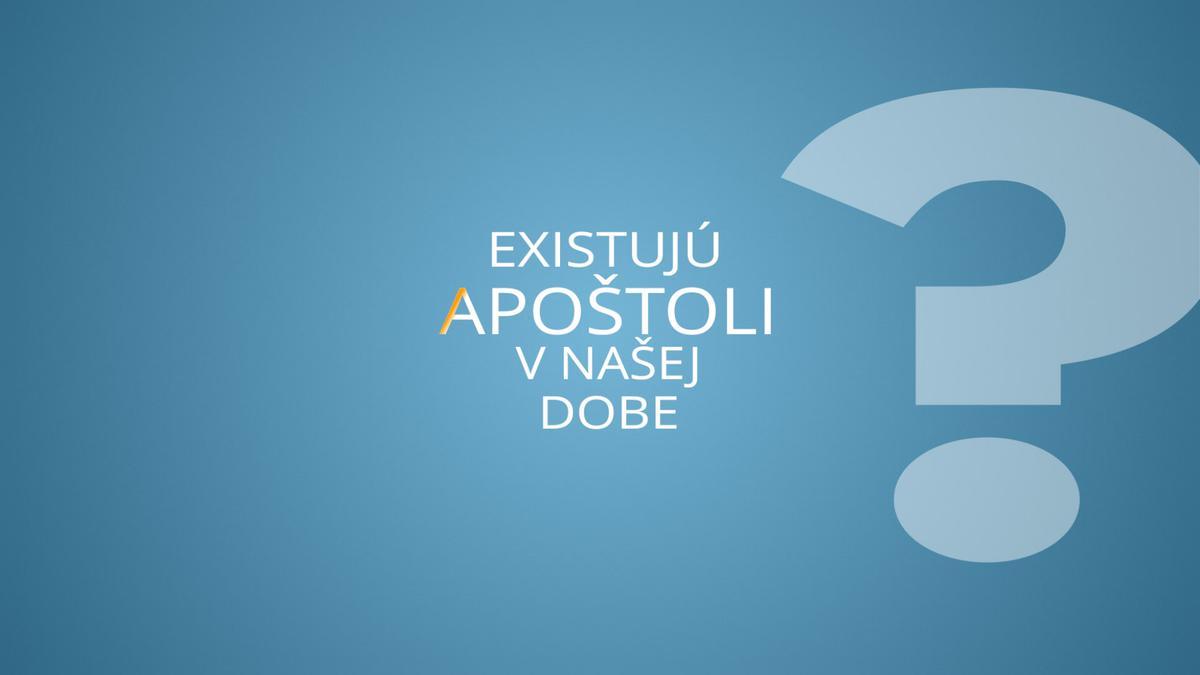 Existujú apoštoli v našej dobe?
