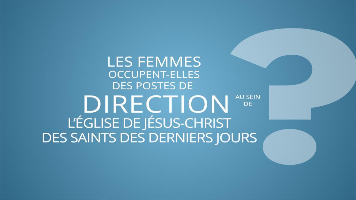 Les femmes occupent-elles des postes de direction au sein de l'Église de Jésus-Christ des Saints des Derniers Jours?