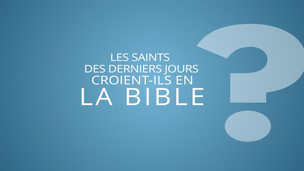 Les saints des derniers jours croient-ils en la Bible ?