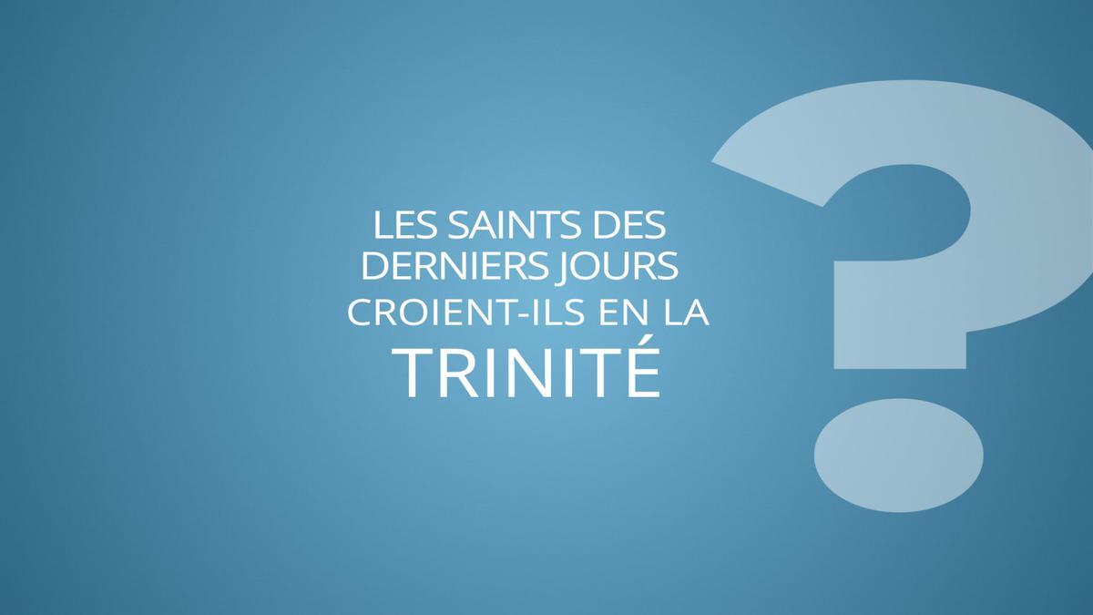 Les saints des derniers jours croient-ils en la Trinité ?