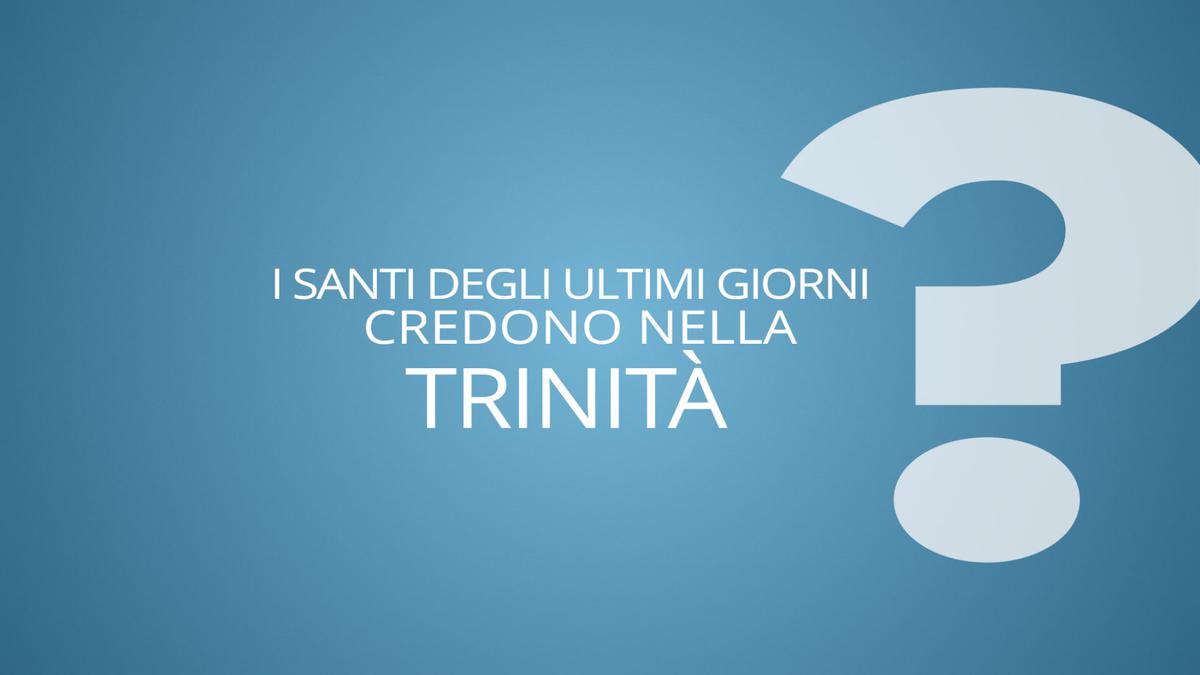 I Santi degli Ultimi Giorni credono nella Trinità?