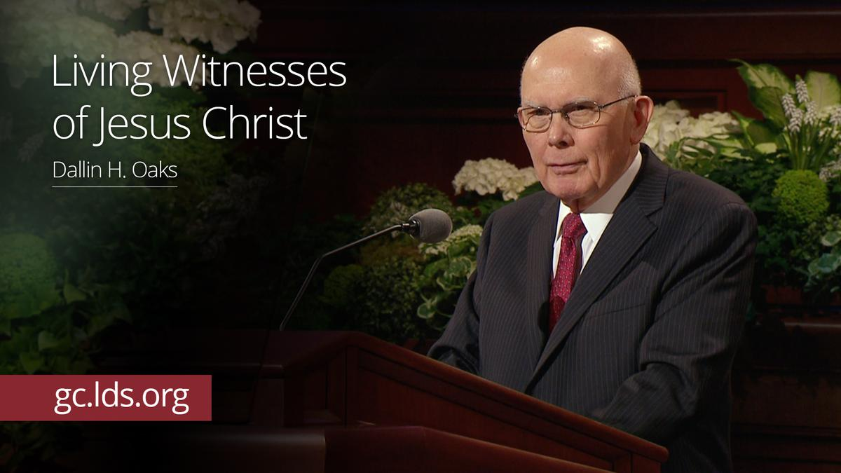 Living Witnesses of Jesus Christ – Elder Oaks